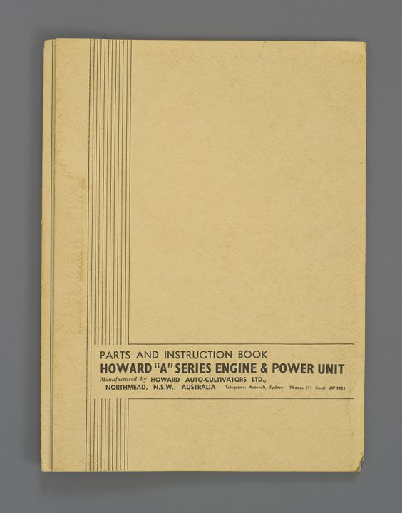 2008/46/5 Booklet, 'Howard A Series Engine and Power Unit Parts and Instruction Book', stapled, metal / paper, published by Howard Auto-Cultivators Ltd, Sydney, New South Wales, Australia, 1940-1950. Click to enlarge.